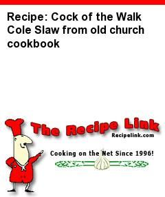 Recipe Tried Cock Of The Walk Cole Slaw From Old Church Cookbook