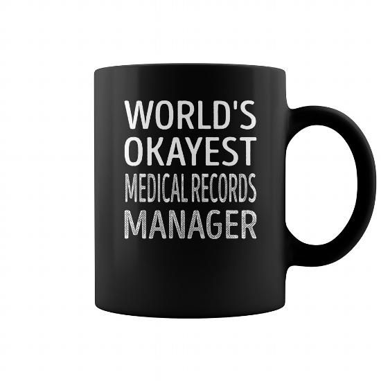 WORLDS OKAYEST MEDICAL RECORDS MANAGER JOB TITLE MUGS COFFEE MUGS - medical records manager job description