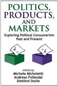 Politics, Products, and Markets: Exploring Political Consumerism Past and Present by Michele Micheletti. $28.60. Publication: February 28, 2006. Publisher: Transaction Publishers (February 28, 2006)