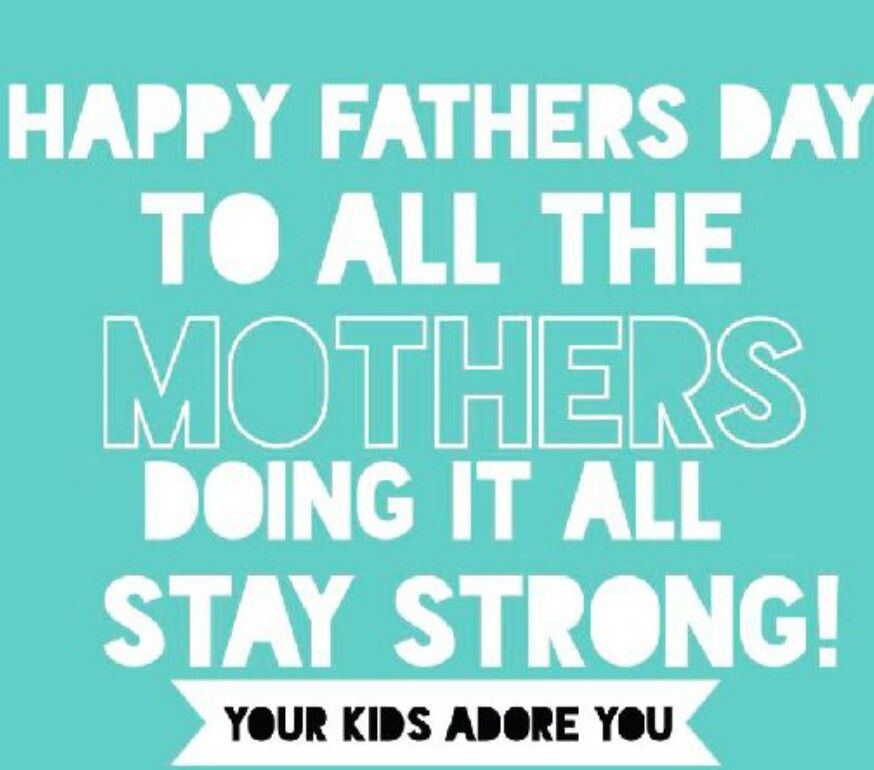 Happy Fathers Day To All Mothers Who Put In Work As Both Parents