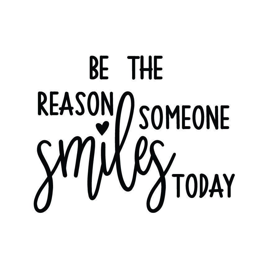 Be The Reason Someone Smiles Today SVG - Crafty Canada Studio