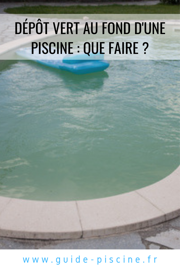 Depot Vert Au Fond D Une Piscine Que Faire Piscine Piscine