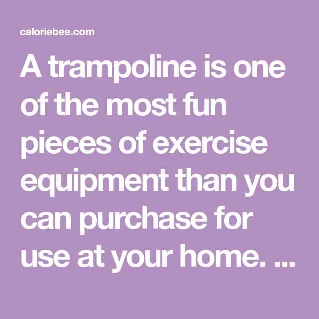 A trampoline is one of the most fun pieces of exercise ...