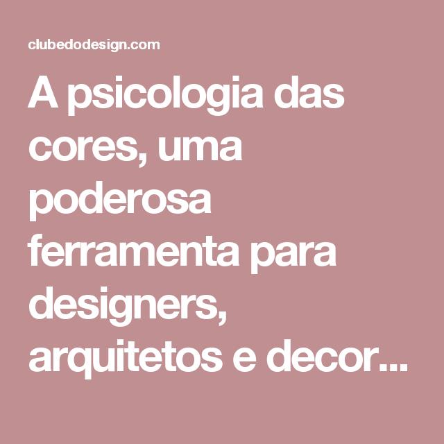 A psicologia das cores, uma poderosa ferramenta para designers, arquitetos e decoradores   Clube do Design