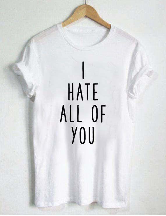 a6da78811237fe i hate all off you T Shirt Size S,M,L,XL,2XL,3XL | TShirt | Shirts ...