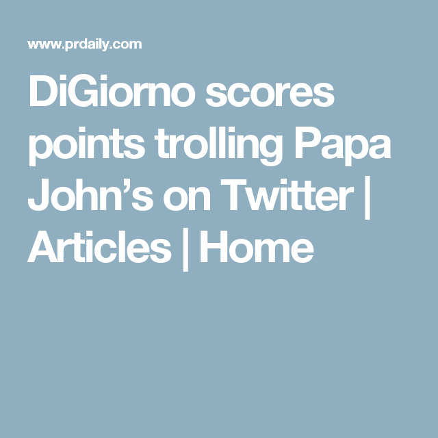 Digiorno Scores Points Trolling Papa John S On Twitter Pr Daily Papa Johns Papa John S Digiorno