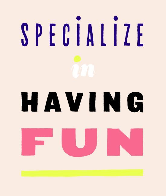 Specialize In Having Fun Words Quotes Inspirational Quotes Motivation Inspirational Words
