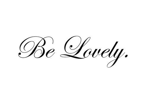 Be Lovely...