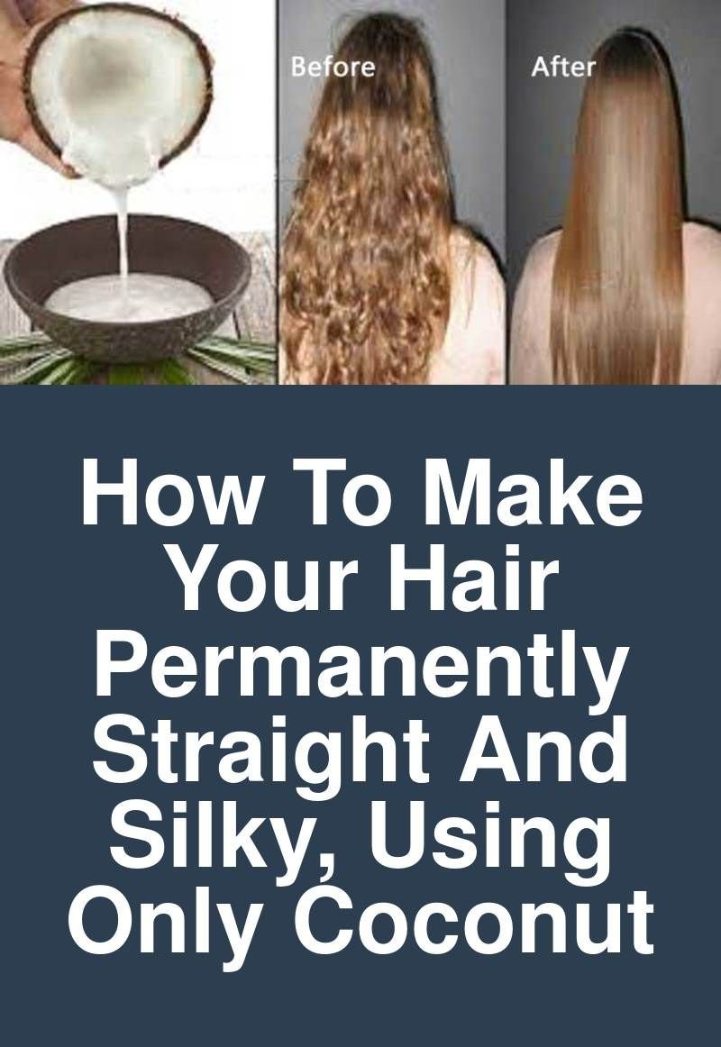 How To Make Your Hair Permanently Straight And Silky Using Only Coconut Dryness And Straightening Natural Hair Straightening Curly Hair Coconut Milk For Hair