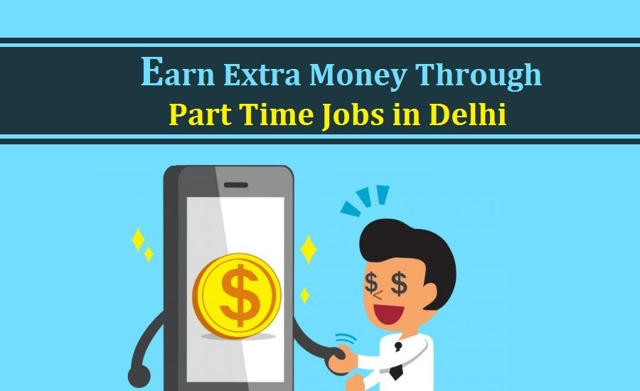 Earn Extra Money Through Part Time Jobs In Delhi Career Business Professional Income Startups Part Time Jobs Job Opening Job