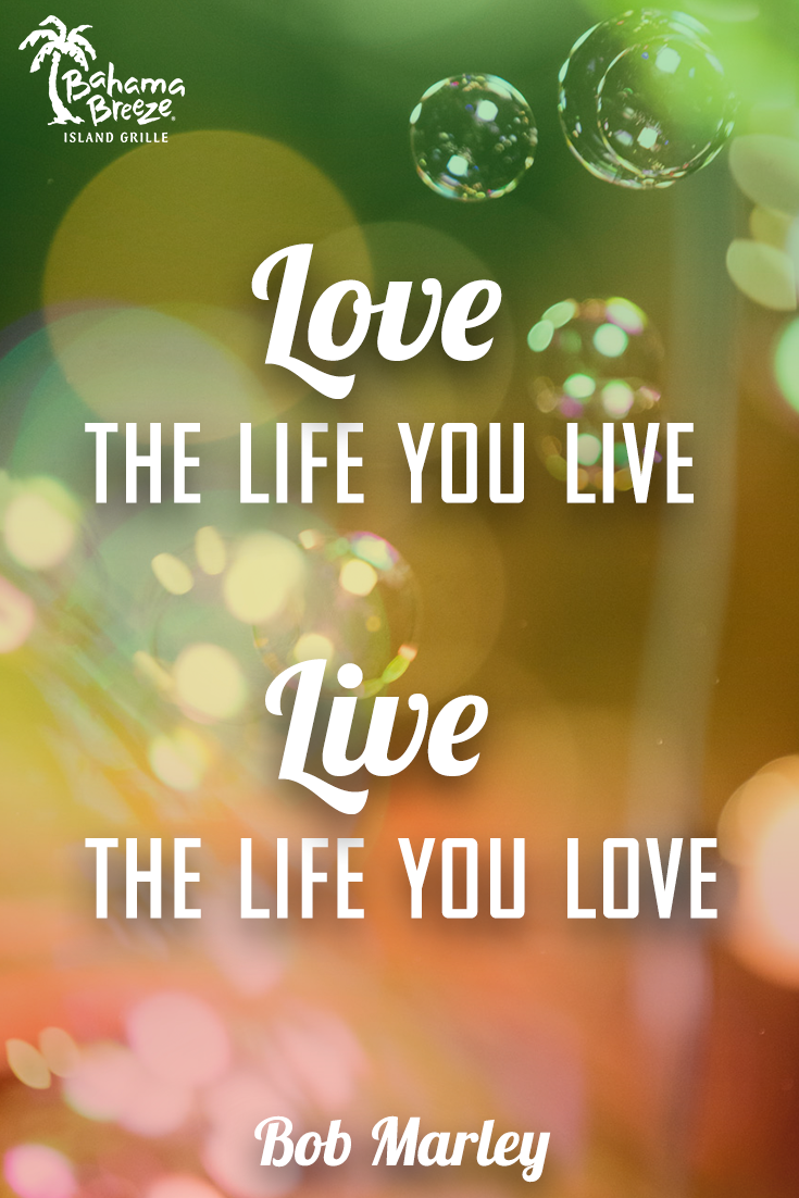 Inspirational Quotes About Music And Life Love The Life You Livelive The Life You Lovebob Marley