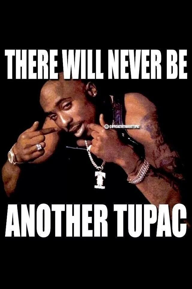 There Will Never Be Another Tupac Meme Tupac Shakur Tupac