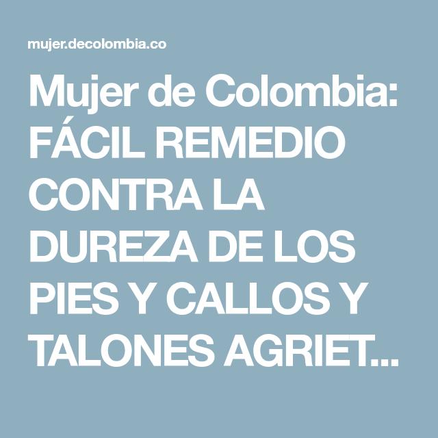 Mujer de Colombia: FÁCIL REMEDIO CONTRA LA DUREZA DE LOS PIES Y CALLOS Y TALONES AGRIETADOS
