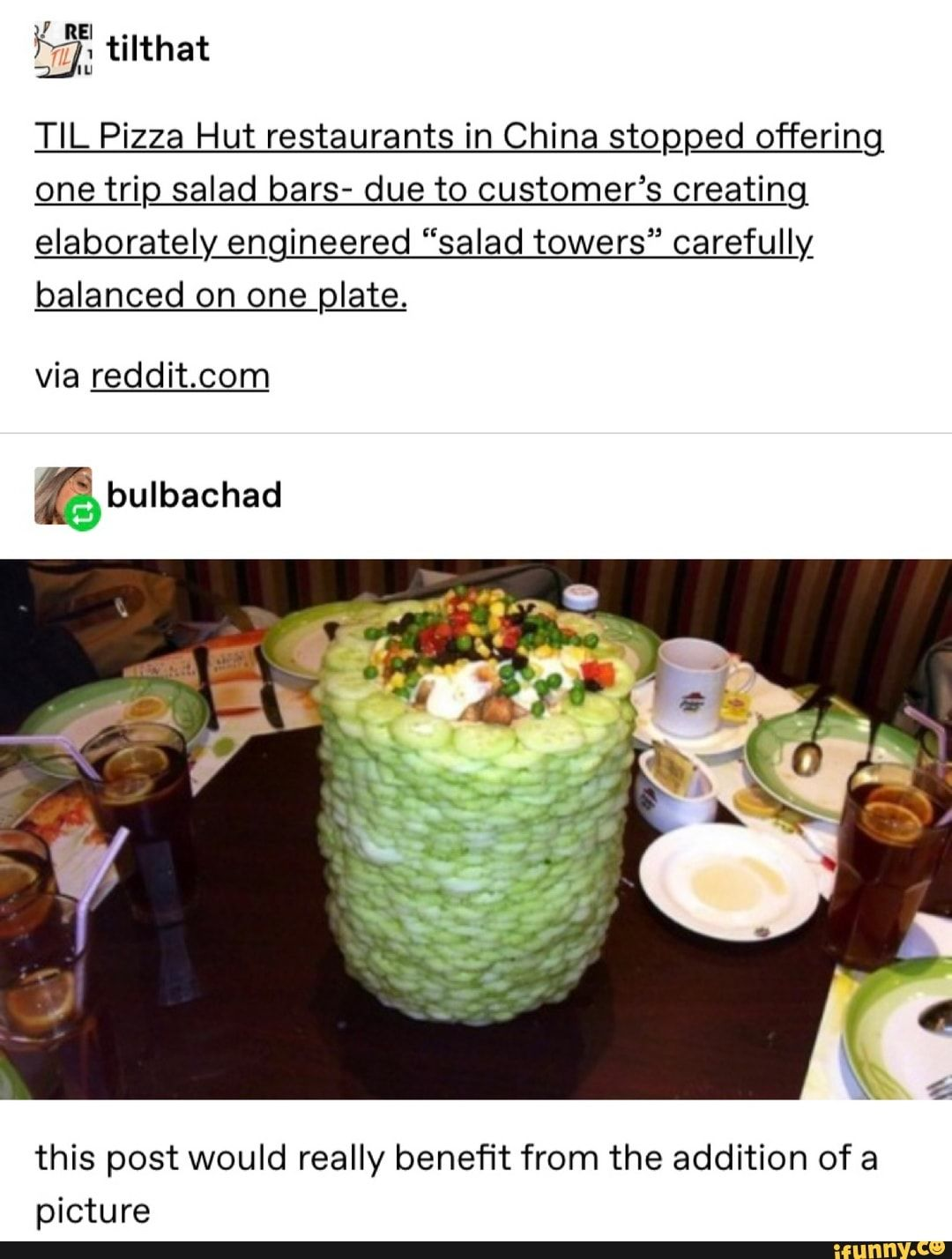 E L Til Pizza Hut Restaurants In China Stogped Offering One Trip Salad Bars Due To Customer S Creating Elaborately Engineered Salad Towers Carefuliy Balance Tumblr Funny Memes Funny
