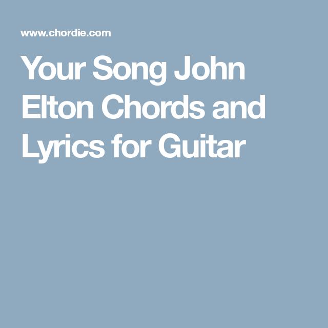 Your Song John Elton Chords And Lyrics For Guitar Music