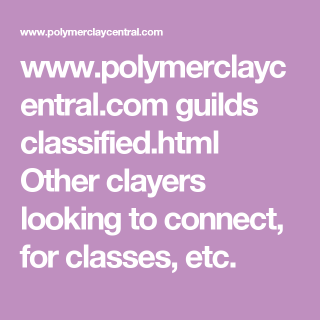 www.polymerclaycentral.com guilds classified.html    Other clayers looking to connect, for classes, etc.