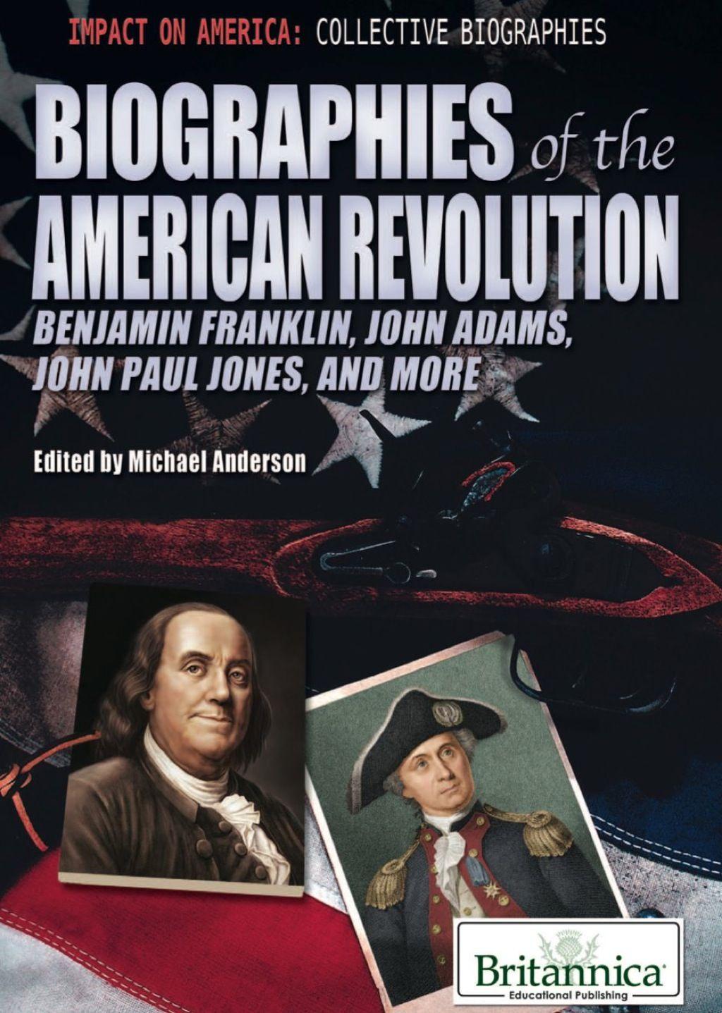 Biographies Of The American Revolution Benjamin Franklin