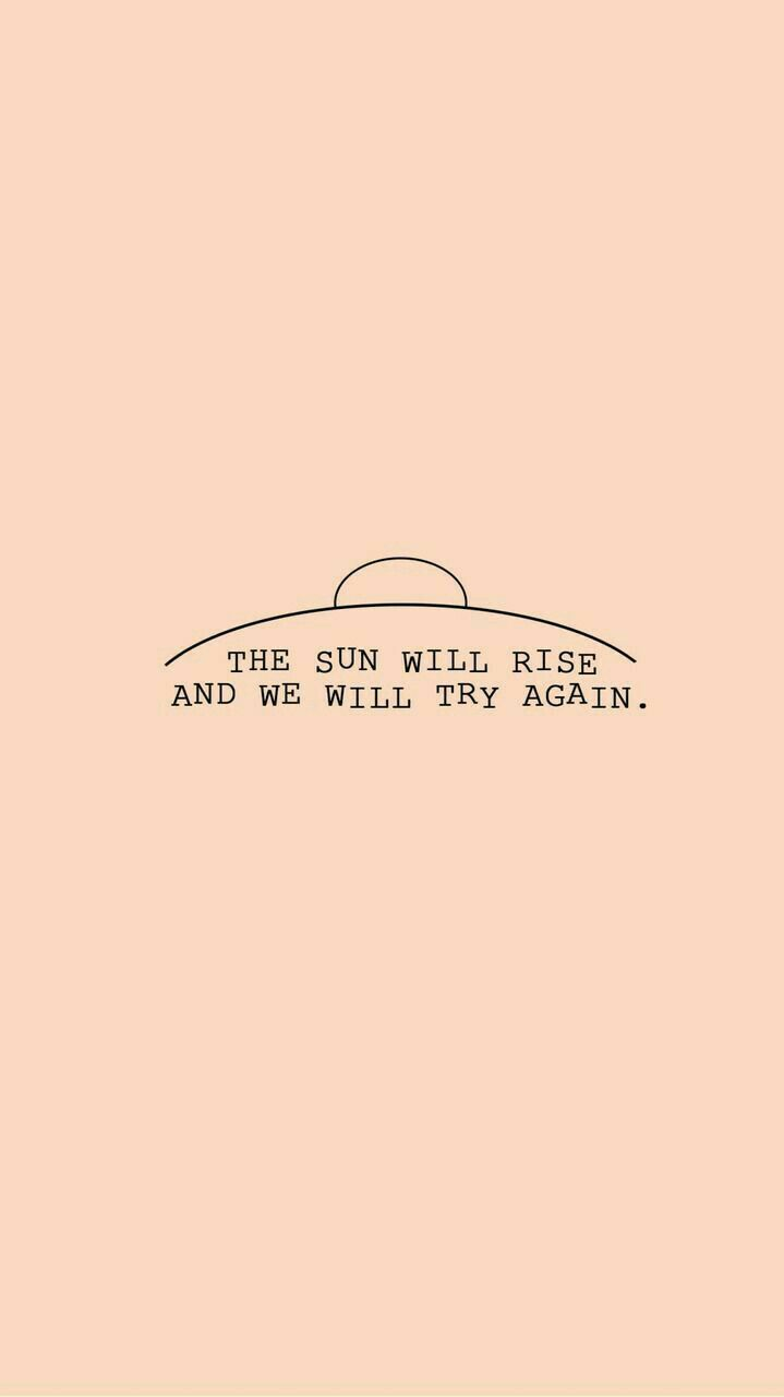 The Sun Will Rise And We Will Try Again Quote Quotes