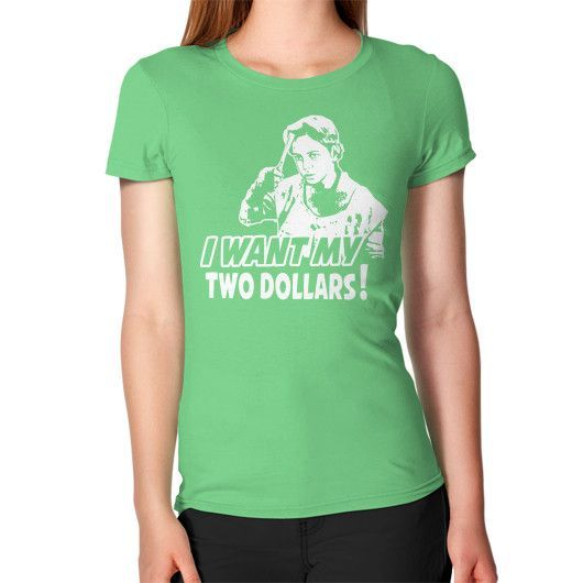 I WANT MY TWO DOLLARS Women's T-Shirt