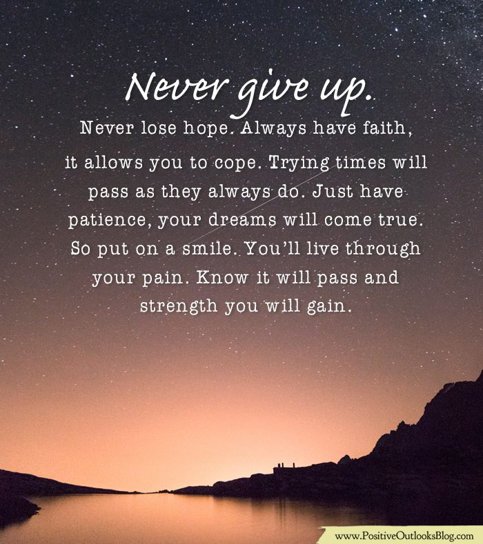 Never give up. Never lose hope. Always have faith, it allows ...