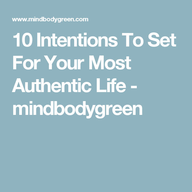 10 Intentions To Set For Your Most Authentic Life - mindbodygreen