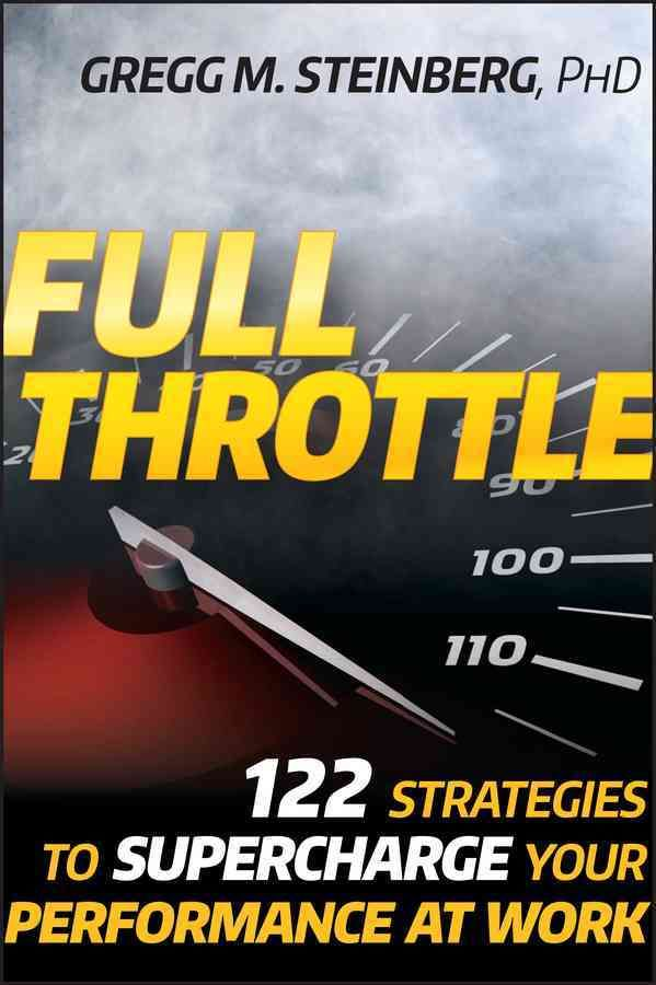 Full throttle 122 strategies to supercharge your performance at full throttle 122 strategies to supercharge your performance at work hardcover overstock shopping the best deals on management fandeluxe Choice Image