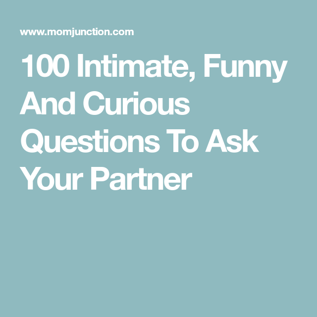 100 Intimate, Funny And Curious Questions To Ask Your Partner ...