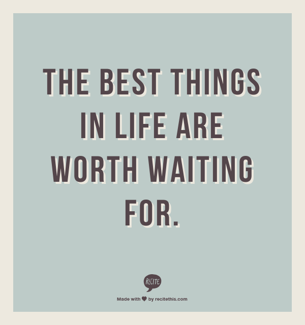 The Best Things In Life Are Worth Waiting For Funny Quotes Quotes Haha Funny