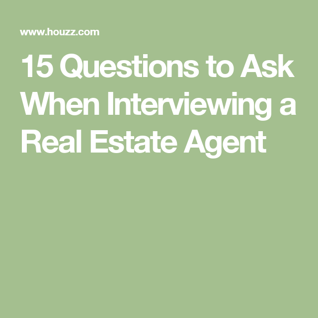 15 Questions to Ask When Interviewing a Real Estate Agent ...