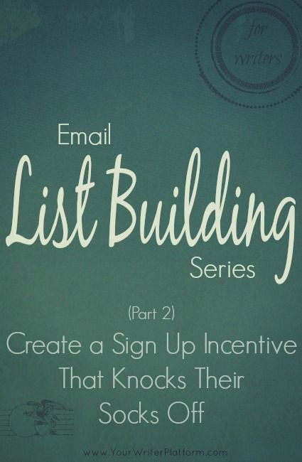 Email List Building Series (Part 2): Create a Sign Up Incentive that Knocks Their Socks Off   YourWriterPlatform.com