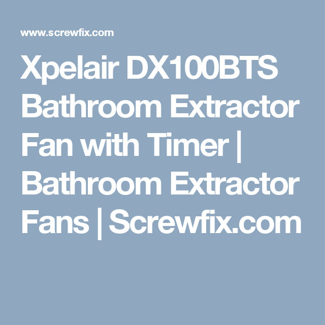 Xpelair Dx100ts 6 7w Bathroom Extractor Fan With Timer White 240v Bathroom Extractor Fan Extractor Fans Timer