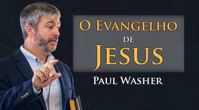 O Evangelho de Jesus – Paul Washer.Por José Jakson Cardoso.