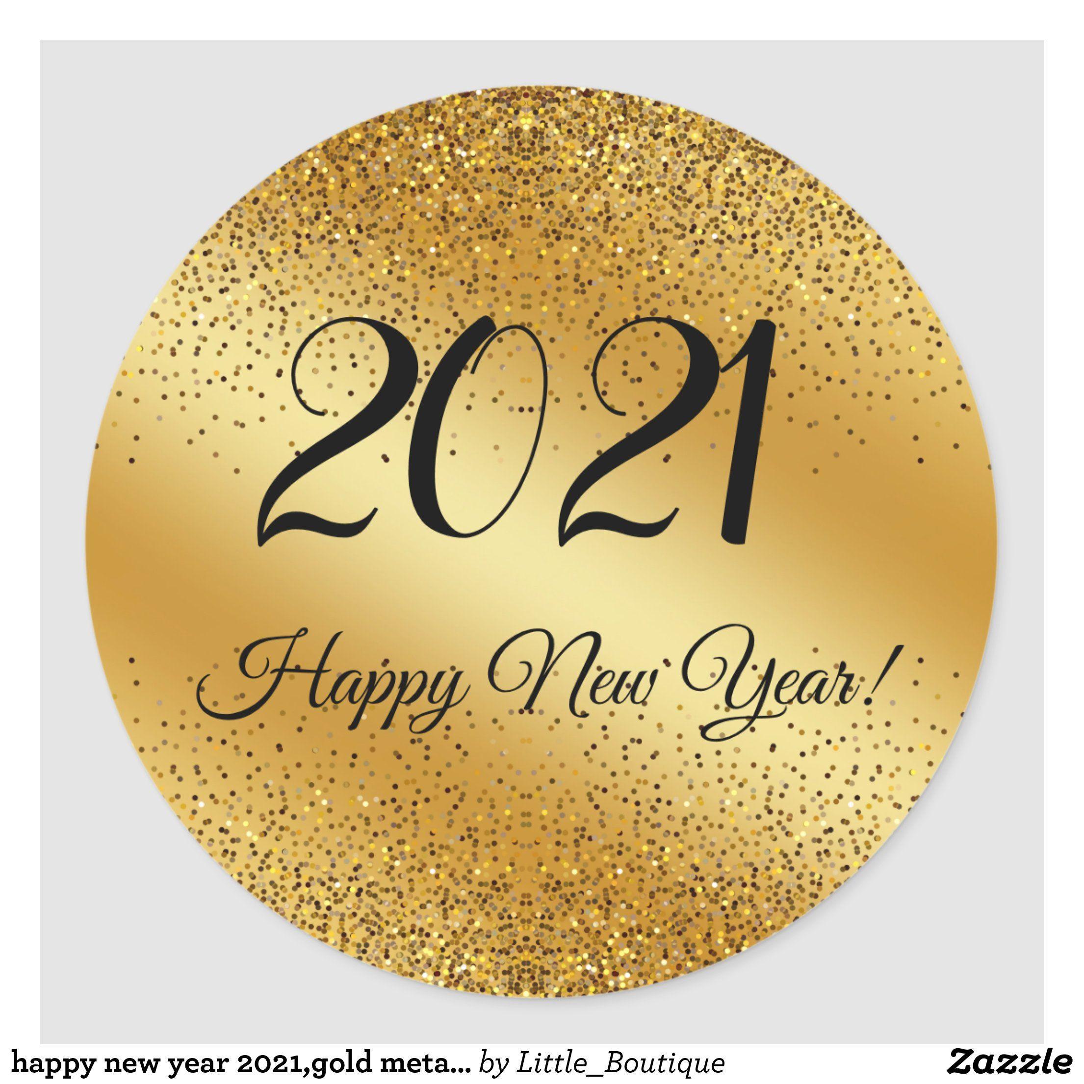 Happy New Year 2021 Gold Metallic Background Classic Round Sticker Zazzle Com In 2021 Happy New Year Happy New Year Greetings Happy New Year Pictures