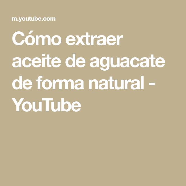 Cómo Extraer Aceite De Aguacate De Forma Natural Youtube Aceite De Aguacate Aceite De Jengibre Aceite