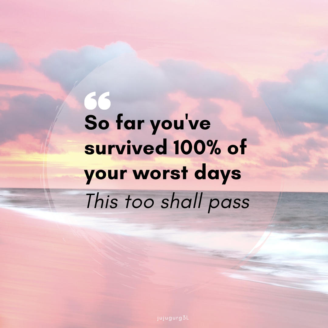 So Far You Ve Survived 100 Of Your Worst Days This Too Shall Pass Passing Quotes This Too Shall Pass This Too Shall Pass Quote