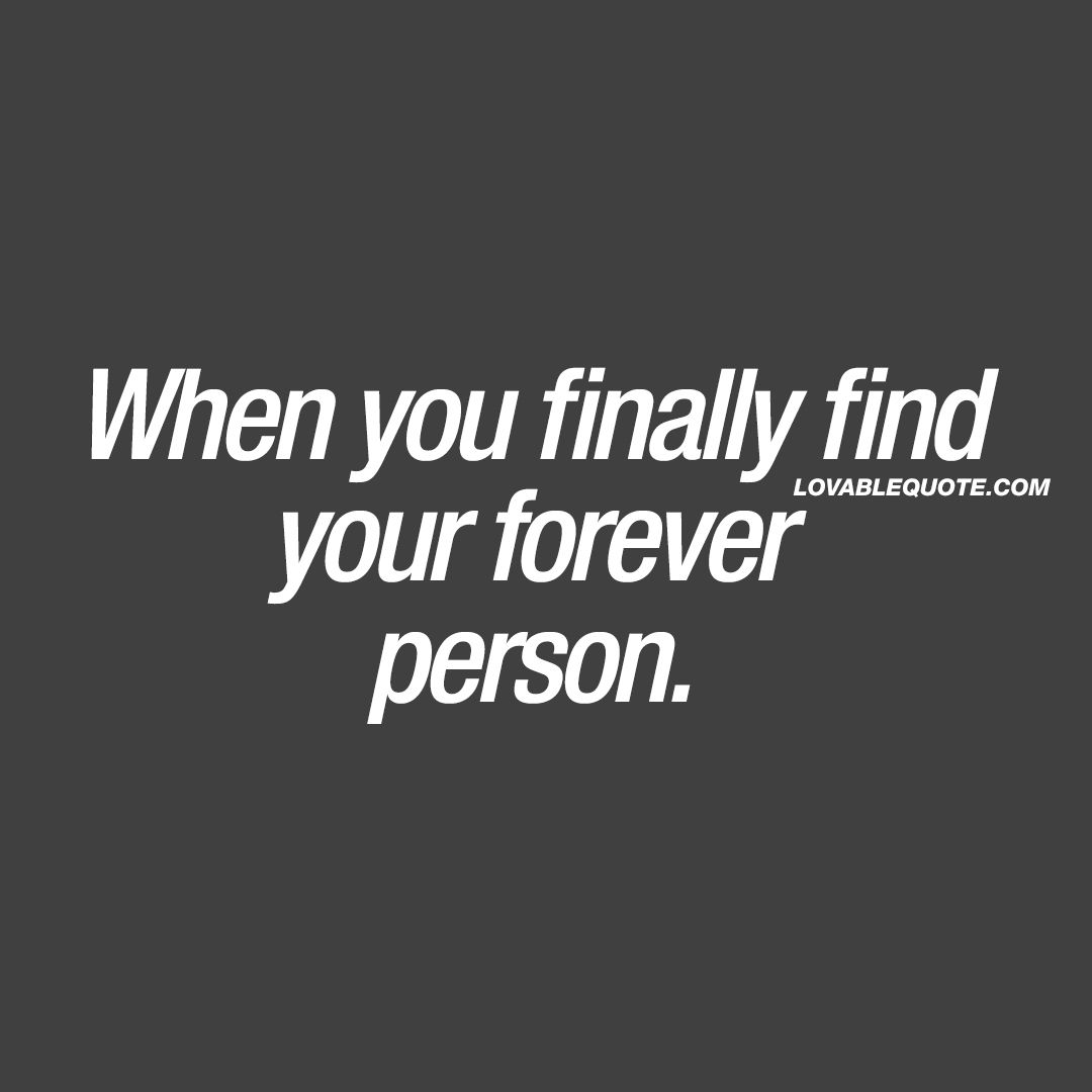 When you finally find your forever person  Nice quotes about love