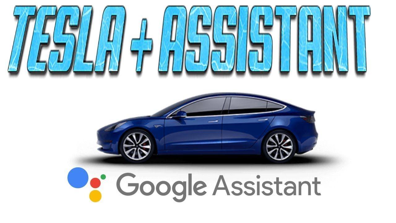 Tesla model 3 integrating google assistant tesla tesla