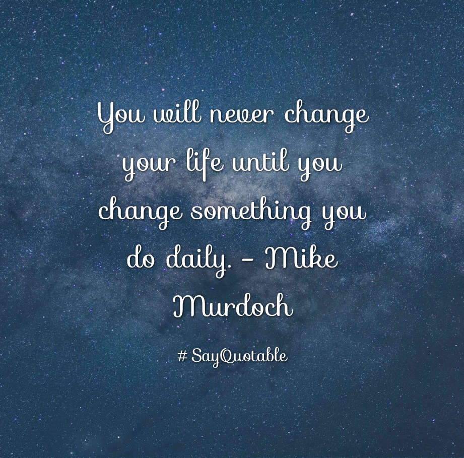 Quote About Change Quotes About You Will Never Change Your Life Until You Change