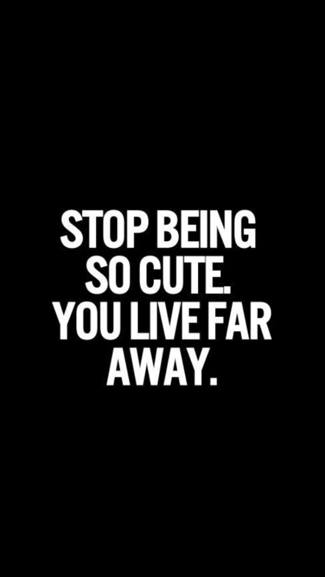 Well Please Continue To Be Cute Just Be Cute Closer To Me Custom Far Away Love Quotes
