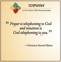 Florence Scovel Shinn - Prayer is telephoning to God and intuition is God telephoning to you.
