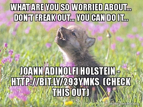 What Are You So Worried About Don T Freak Out You Can Do It