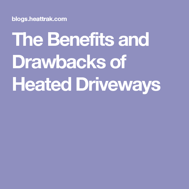 The Benefits and Drawbacks of Heated Driveways