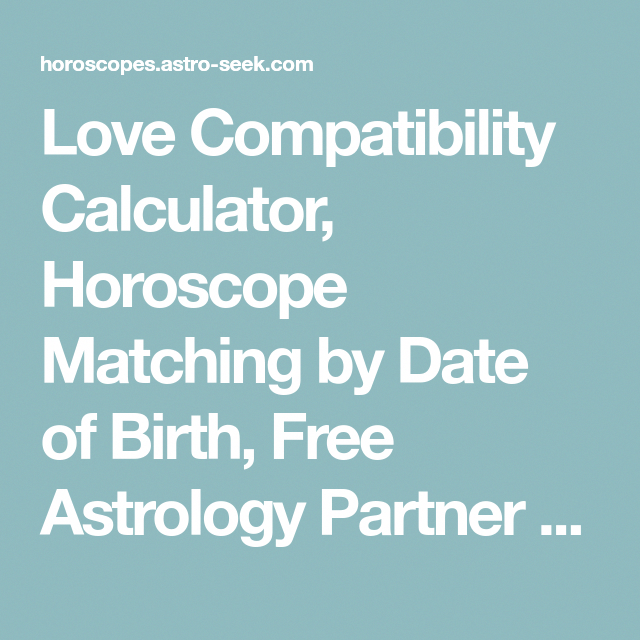 Love Compatibility Calculator Horoscope Matching By Date Of Birth Free Astrology Partner Online