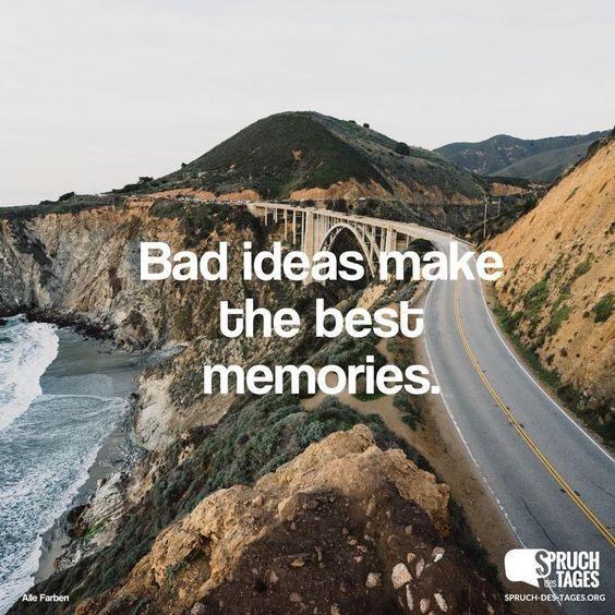 bad ideas make the best memories quotes pinterest zitate spr che und spr che zitate. Black Bedroom Furniture Sets. Home Design Ideas