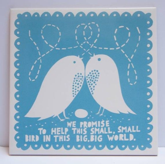 """""""we promise to help this small, small bird in this big, big world"""" tile by rob ryan"""