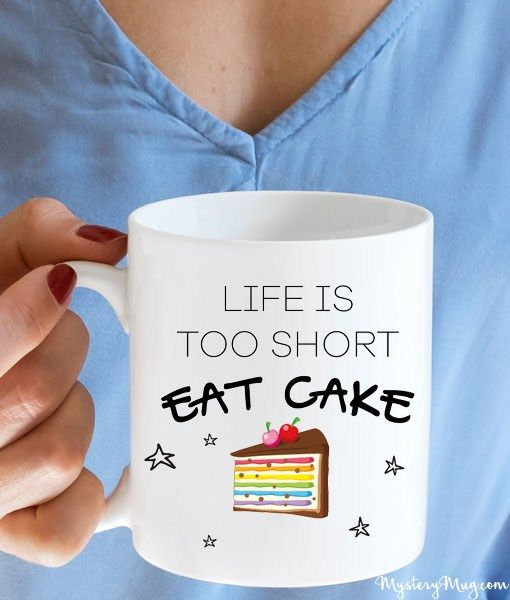 Life Is Too Short Eat Cake!