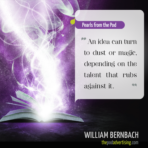 """""""An idea can turn to dust or magic depending on the talent that rubs against it"""""""