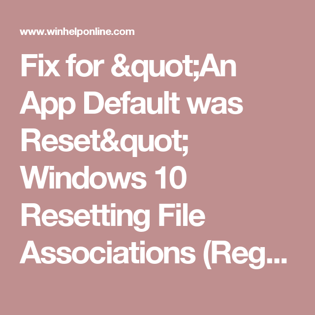 "Fix for ""An App Default was Reset"" Windows 10 Resetting File Associations (Registry Fixes)"