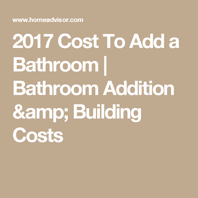 Best 2017 Cost To Add A Bathroom Bathroom Addition Building 640 x 480