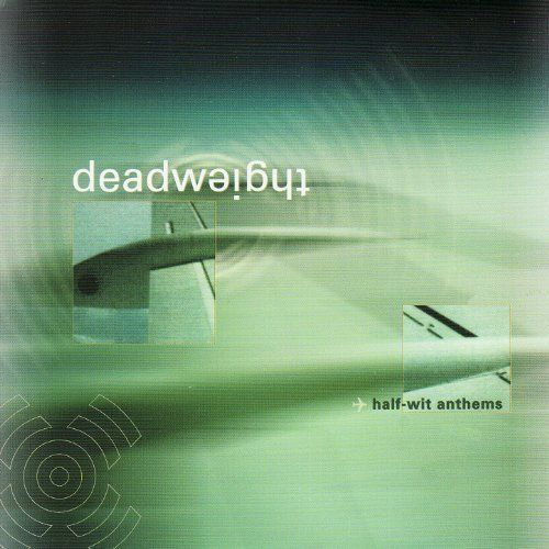 Half-Wit Anthems Deadweight | Format: MP3 Music, http://www.amazon.com/dp/B001VG88YC/ref=cm_sw_r_pi_dp_xp15rb04RV70B